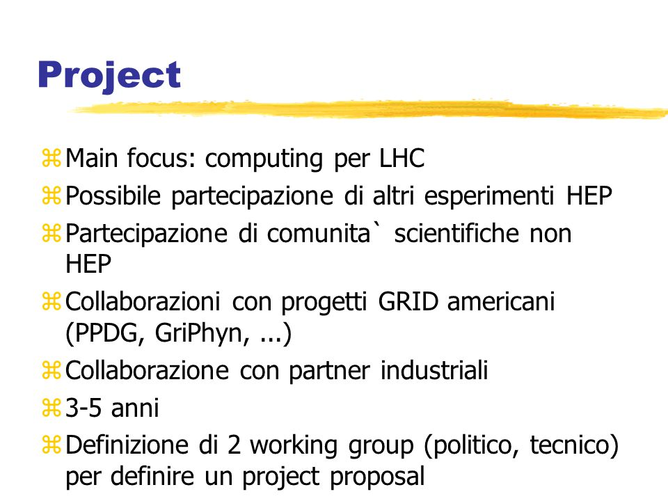 Project zMain focus: computing per LHC zPossibile partecipazione di altri esperimenti HEP zPartecipazione di comunita` scientifiche non HEP zCollabora