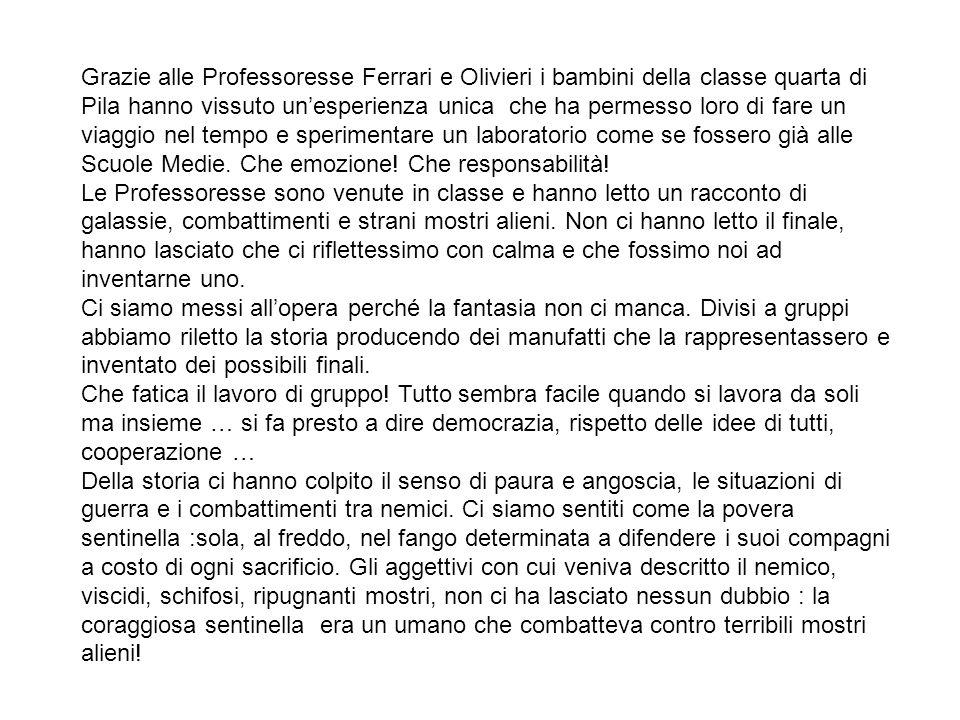 Grazie alle Professoresse Ferrari e Olivieri i bambini della classe quarta di Pila hanno vissuto un'esperienza unica che ha permesso loro di fare un v