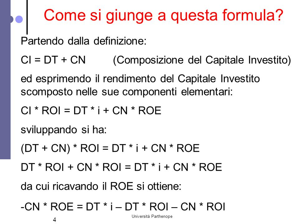Università Parthenope 4 Come si giunge a questa formula? Partendo dalla definizione: CI = DT + CN (Composizione del Capitale Investito) ed esprimendo