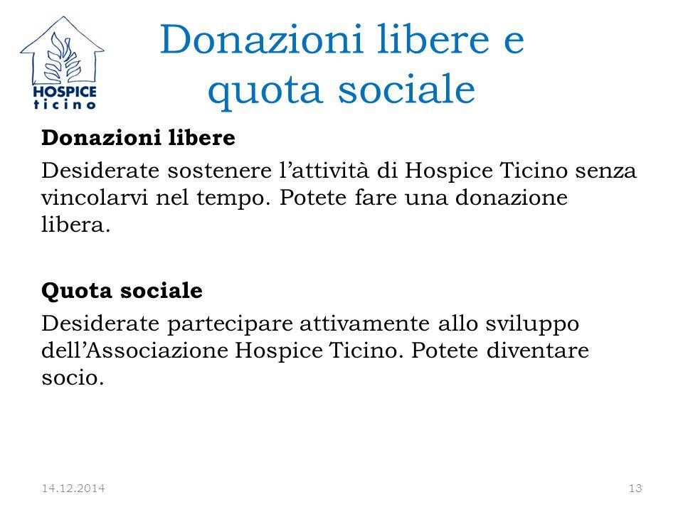 Donazioni libere e quota sociale Donazioni libere Desiderate sostenere l'attività di Hospice Ticino senza vincolarvi nel tempo.