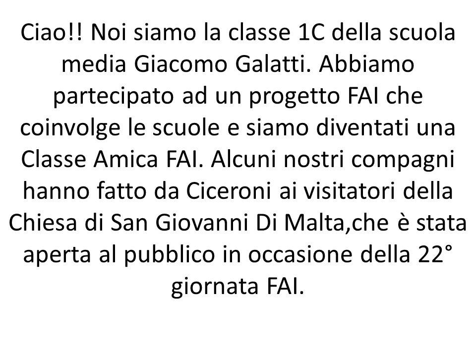 Ciao!! Noi siamo la classe 1C della scuola media Giacomo Galatti. Abbiamo partecipato ad un progetto FAI che coinvolge le scuole e siamo diventati una