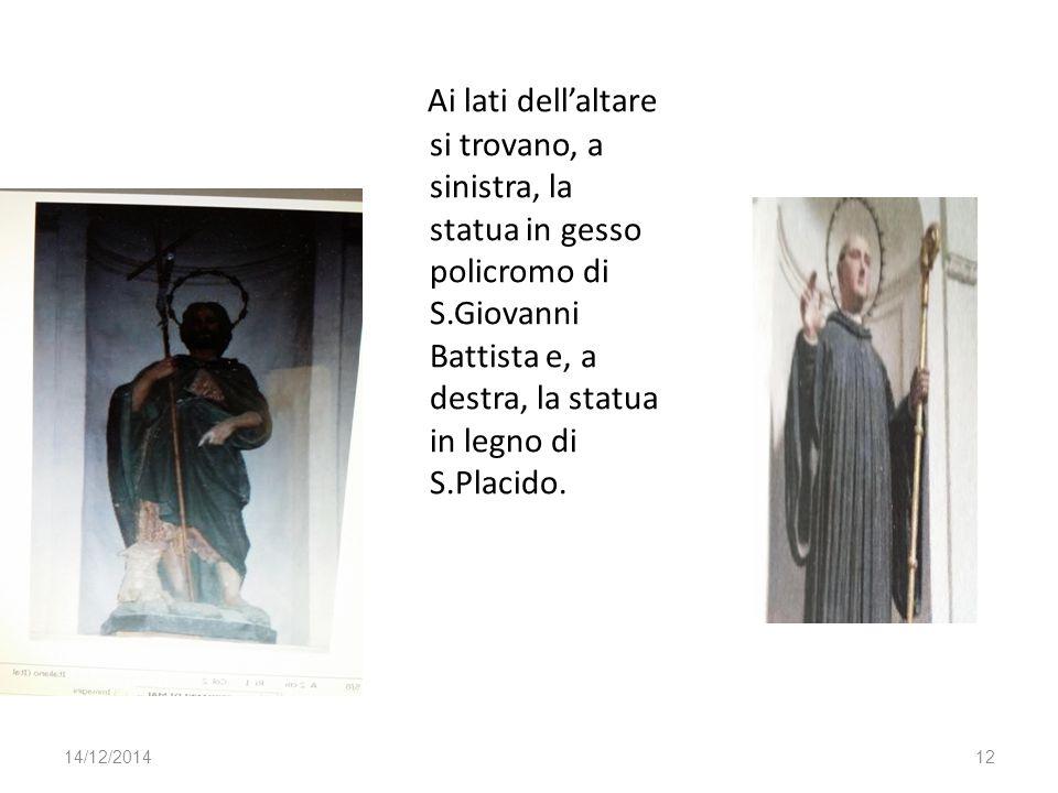 Ai lati dell'altare si trovano, a sinistra, la statua in gesso policromo di S.Giovanni Battista e, a destra, la statua in legno di S.Placido. 14/12/20