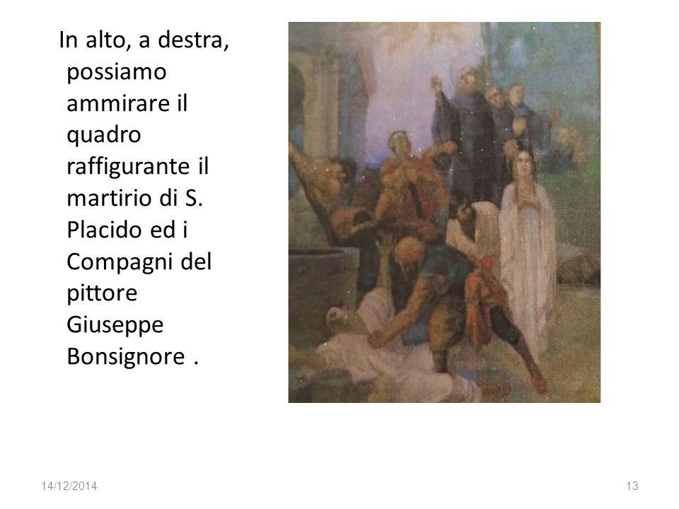In alto, a destra, possiamo ammirare il quadro raffigurante il martirio di S. Placido ed i Compagni del pittore Giuseppe Bonsignore. 14/12/201413