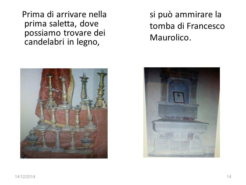 Prima di arrivare nella prima saletta, dove possiamo trovare dei candelabri in legno, 14/12/201414 si può ammirare la tomba di Francesco Maurolico.