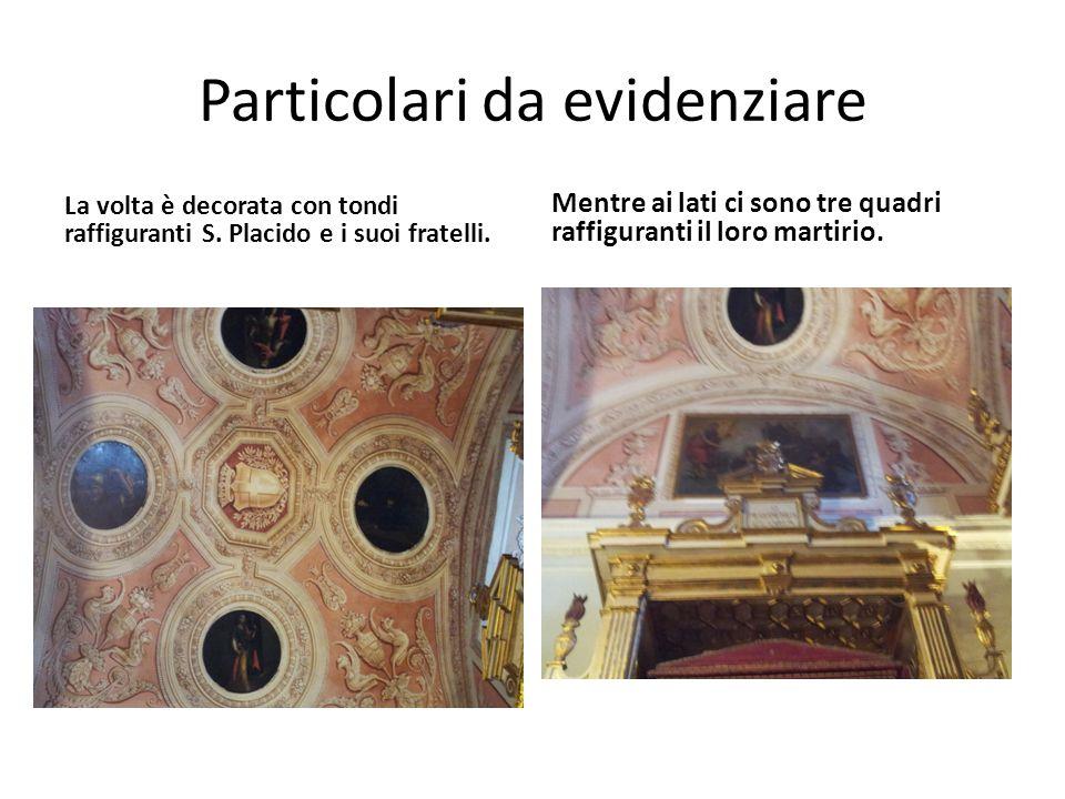 Particolari da evidenziare La volta è decorata con tondi raffiguranti S. Placido e i suoi fratelli. Mentre ai lati ci sono tre quadri raffiguranti il