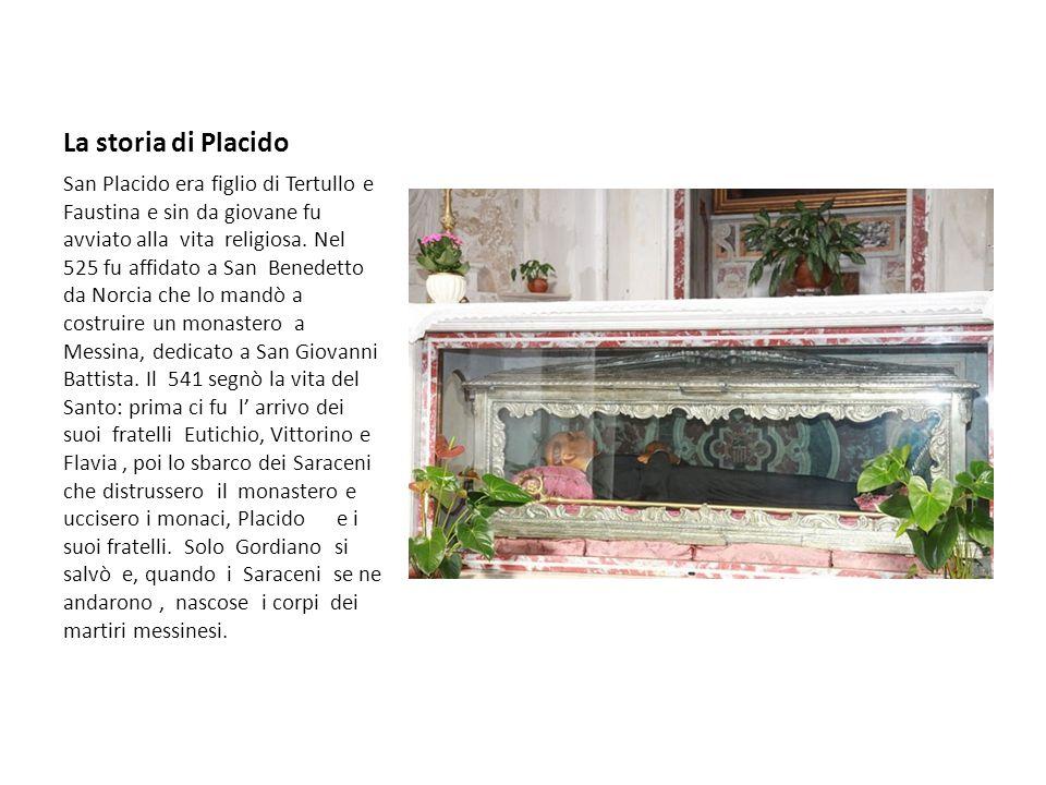La storia di Placido San Placido era figlio di Tertullo e Faustina e sin da giovane fu avviato alla vita religiosa. Nel 525 fu affidato a San Benedett