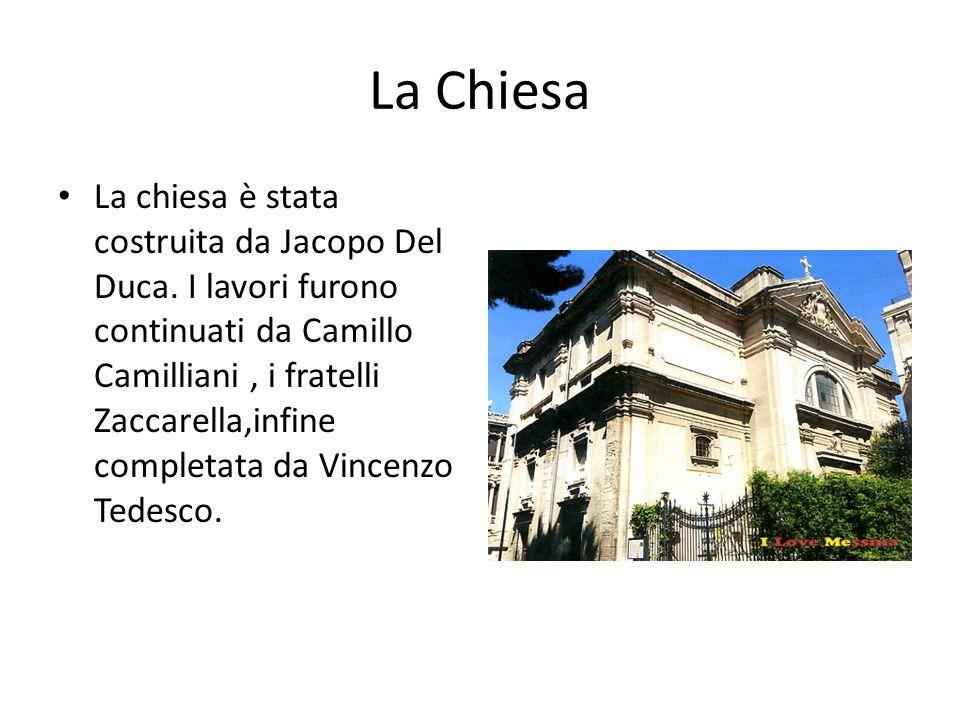 La Chiesa La chiesa è stata costruita da Jacopo Del Duca. I lavori furono continuati da Camillo Camilliani, i fratelli Zaccarella,infine completata da