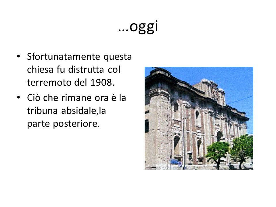 …oggi Sfortunatamente questa chiesa fu distrutta col terremoto del 1908. Ciò che rimane ora è la tribuna absidale,la parte posteriore.