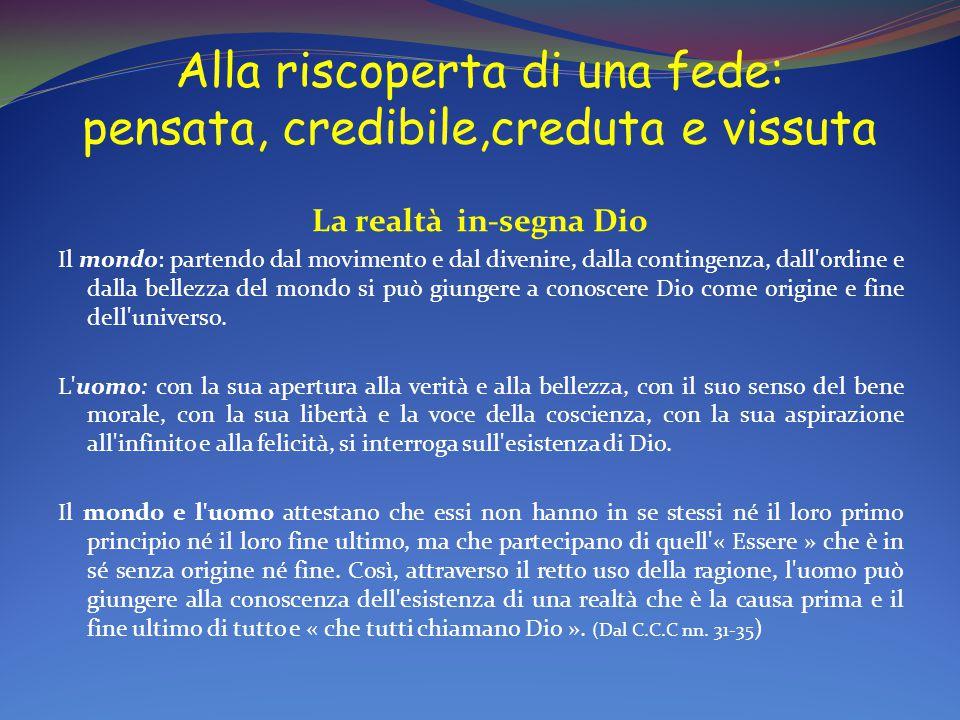 Alla riscoperta di una fede: pensata, credibile,creduta e vissuta La realtà in-segna Dio Il mondo: partendo dal movimento e dal divenire, dalla contin