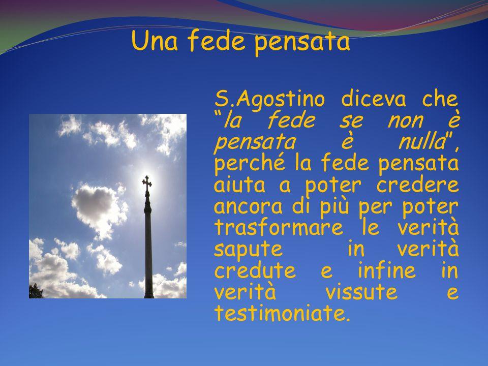 """Una fede pensata S.Agostino diceva che """"la fede se non è pensata è nulla"""", perché la fede pensata aiuta a poter credere ancora di più per poter trasfo"""