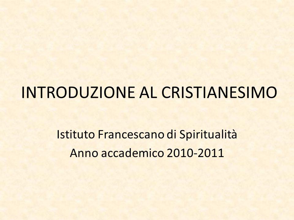 INTRODUZIONE AL CRISTIANESIMO Istituto Francescano di Spiritualità Anno accademico 2010-2011