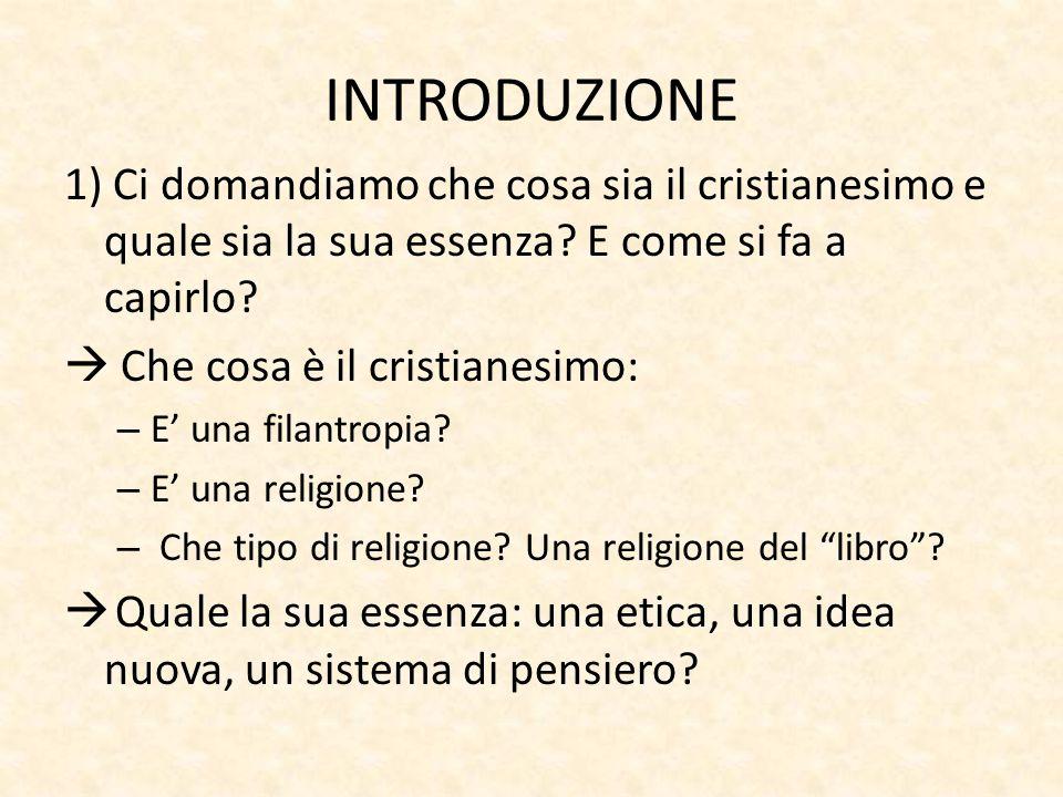 INTRODUZIONE 1) Ci domandiamo che cosa sia il cristianesimo e quale sia la sua essenza.