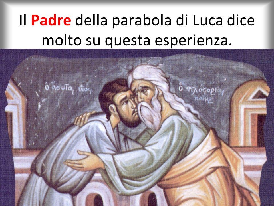Il Padre della parabola di Luca dice molto su questa esperienza.