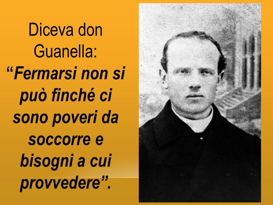 """Diceva don Guanella: """" Fermarsi non si può finché ci sono poveri da soccorre e bisogni a cui provvedere""""."""