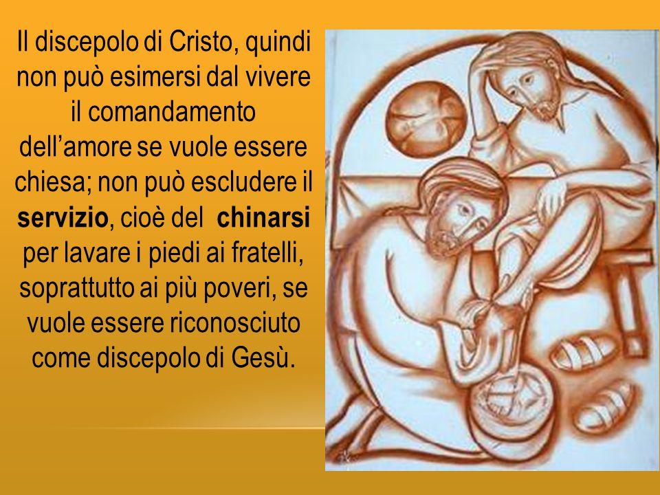 Il discepolo di Cristo, quindi non può esimersi dal vivere il comandamento dell'amore se vuole essere chiesa; non può escludere il servizio, cioè del