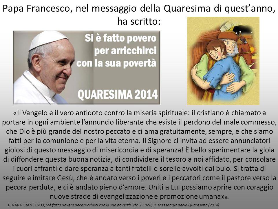 Papa Francesco, nel messaggio della Quaresima di quest'anno, ha scritto: «Il Vangelo è il vero antidoto contro la miseria spirituale: il cristiano è c