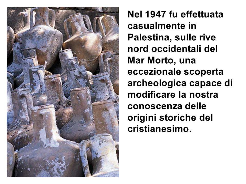 Nel 1947 fu effettuata casualmente in Palestina, sulle rive nord occidentali del Mar Morto, una eccezionale scoperta archeologica capace di modificare