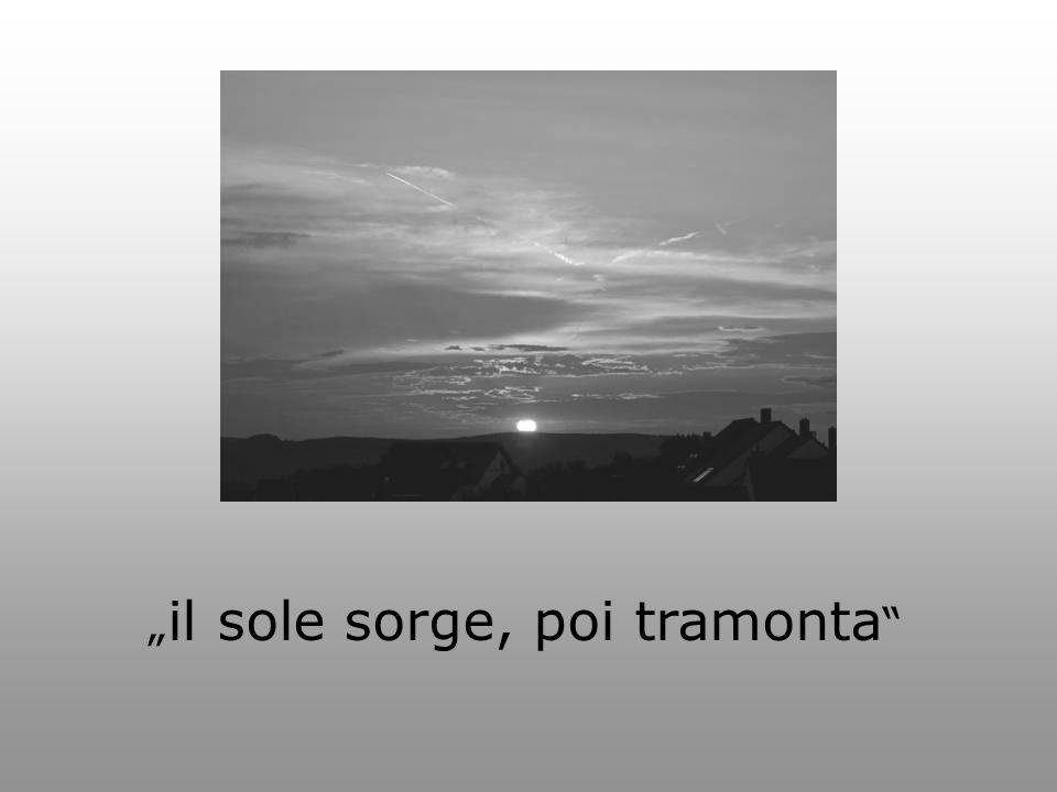 """"""" il sole sorge, poi tramonta"""