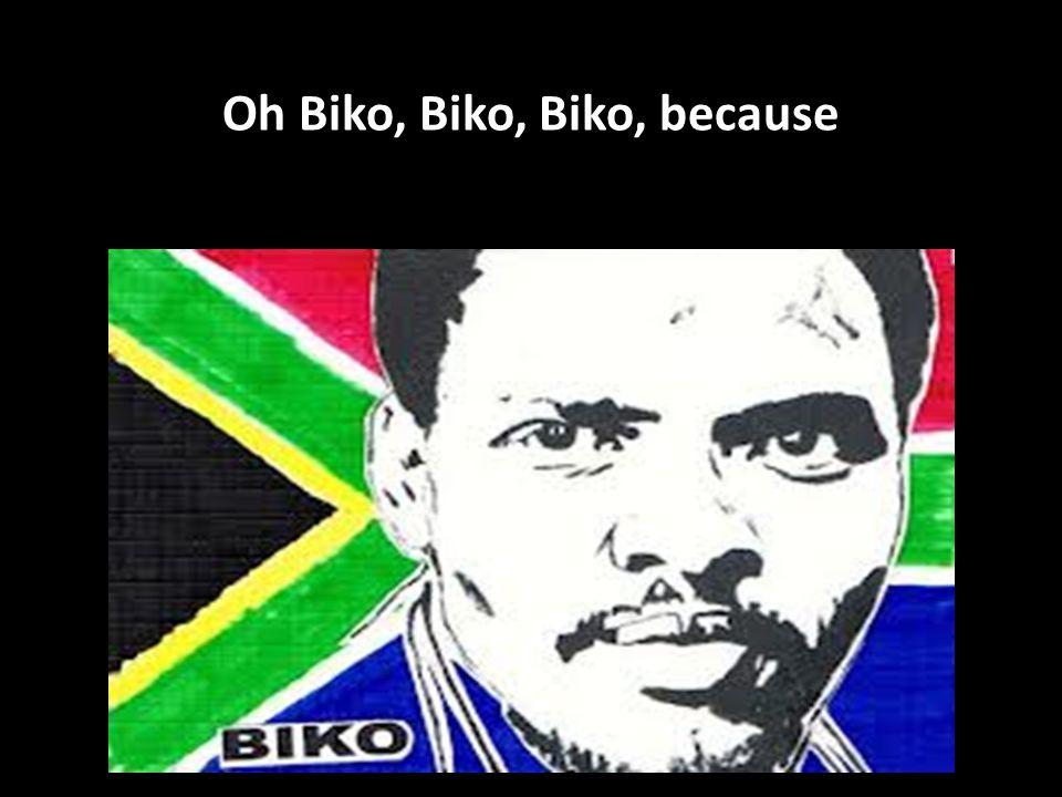Oh Biko, Biko, Biko, because