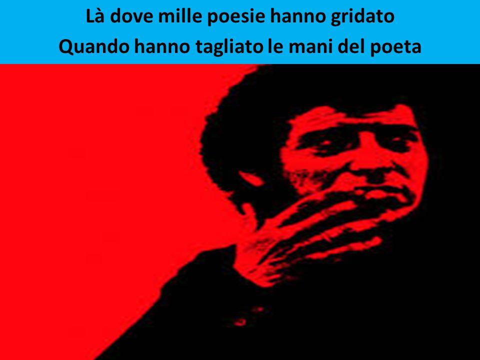 Là dove mille poesie hanno gridato Quando hanno tagliato le mani del poeta