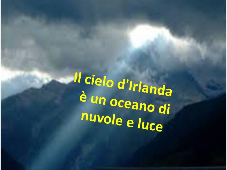 Il cielo d'Irlanda è un oceano di nuvole e luce
