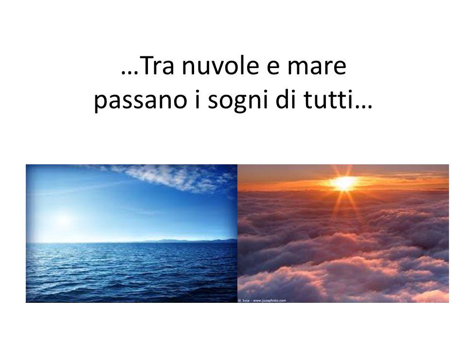 …Tra nuvole e mare passano i sogni di tutti…