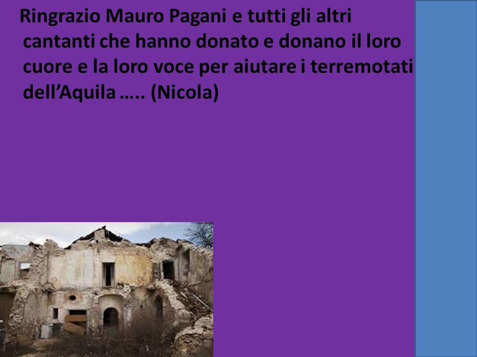 Ringrazio Mauro Pagani e tutti gli altri cantanti che hanno donato e donano il loro cuore e la loro voce per aiutare i terremotati dell'Aquila ….. (Ni