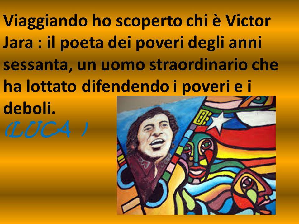 Viaggiando ho scoperto chi è Victor Jara : il poeta dei poveri degli anni sessanta, un uomo straordinario che ha lottato difendendo i poveri e i debol