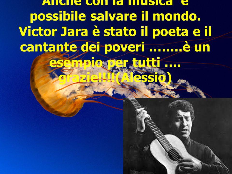 Anche con la musica è possibile salvare il mondo. Victor Jara è stato il poeta e il cantante dei poveri ……..è un esempio per tutti …. grazie!!!!(Aless