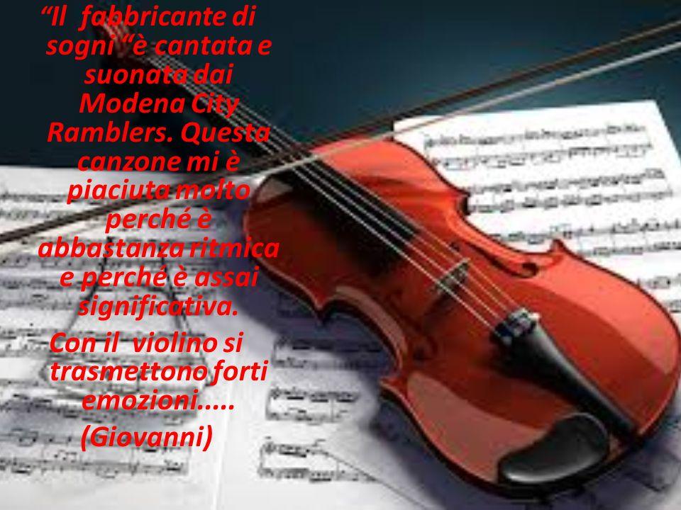""""""" Il fabbricante di sogni """"è cantata e suonata dai Modena City Ramblers. Questa canzone mi è piaciuta molto perché è abbastanza ritmica e perché è ass"""