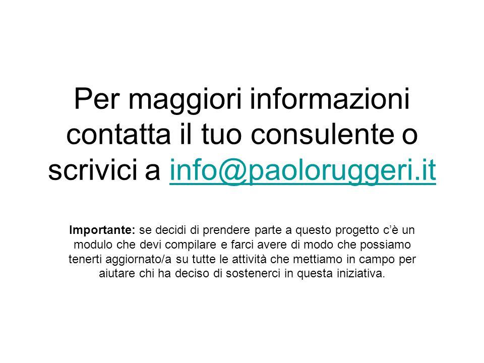 Per maggiori informazioni contatta il tuo consulente o scrivici a info@paoloruggeri.it Importante: se decidi di prendere parte a questo progetto c'è u