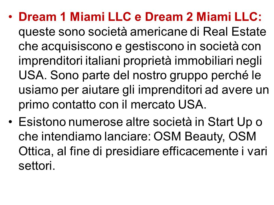 Dream 1 Miami LLC e Dream 2 Miami LLC: queste sono società americane di Real Estate che acquisiscono e gestiscono in società con imprenditori italiani proprietà immobiliari negli USA.