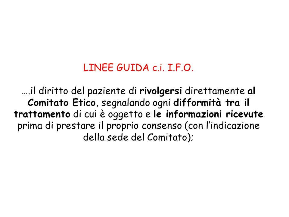 LINEE GUIDA c.i. I.F.O. ….il diritto del paziente di rivolgersi direttamente al Comitato Etico, segnalando ogni difformità tra il trattamento di cui è
