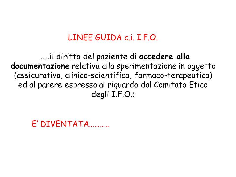LINEE GUIDA c.i. I.F.O. ……il diritto del paziente di accedere alla documentazione relativa alla sperimentazione in oggetto (assicurativa, clinico-scie