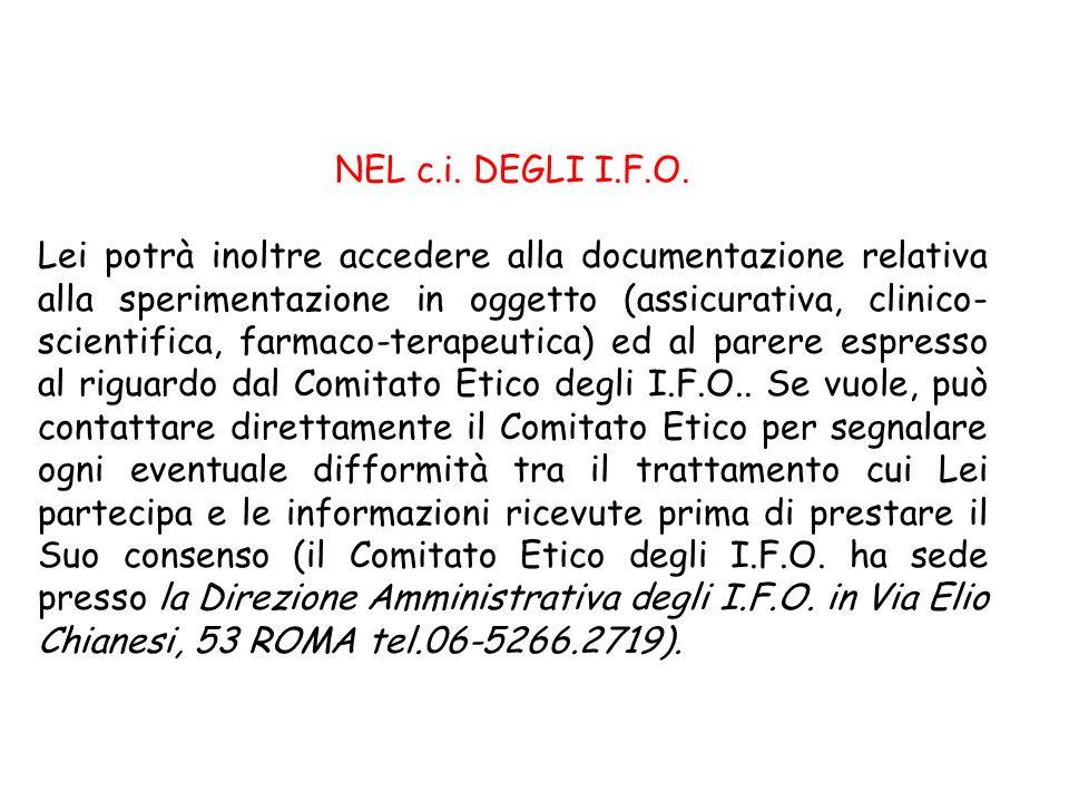 NEL c.i. DEGLI I.F.O. Lei potrà inoltre accedere alla documentazione relativa alla sperimentazione in oggetto (assicurativa, clinico- scientifica, far