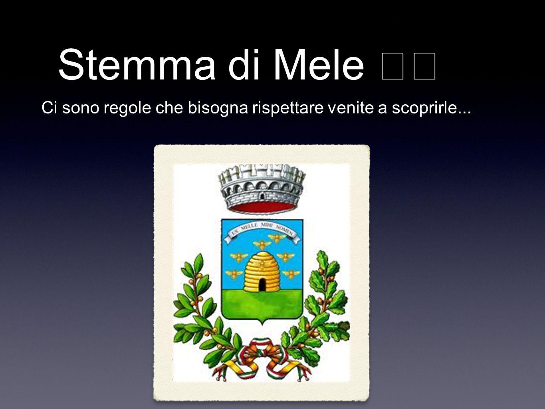 Stemma di Mele Ci sono regole che bisogna rispettare venite a scoprirle...