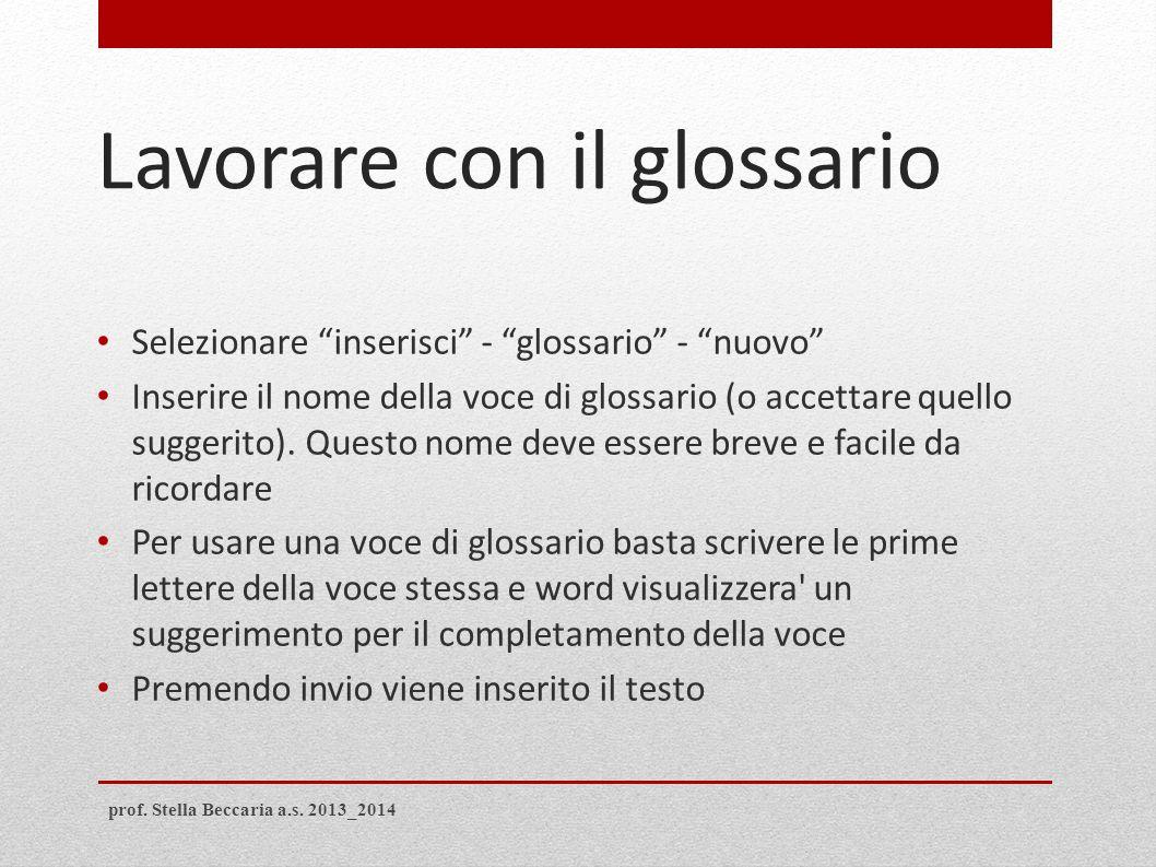 """Lavorare con il glossario Selezionare """"inserisci"""" - """"glossario"""" - """"nuovo"""" Inserire il nome della voce di glossario (o accettare quello suggerito). Que"""