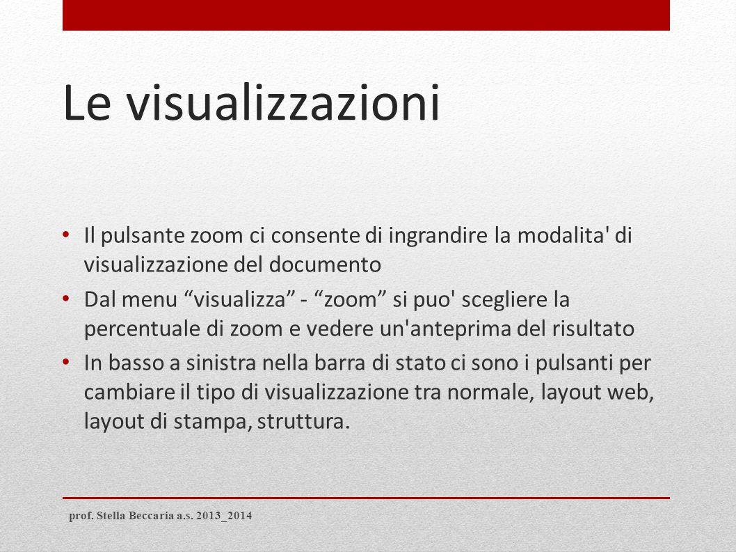 """Le visualizzazioni Il pulsante zoom ci consente di ingrandire la modalita' di visualizzazione del documento Dal menu """"visualizza"""" - """"zoom"""" si puo' sce"""