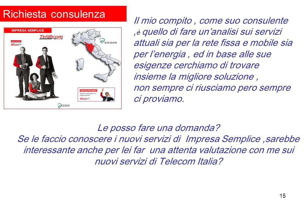 15 Il mio compito, come suo consulente, è quello di fare un'analisi sui servizi attuali sia per la rete fissa e mobile sia per l'energia, ed in base a