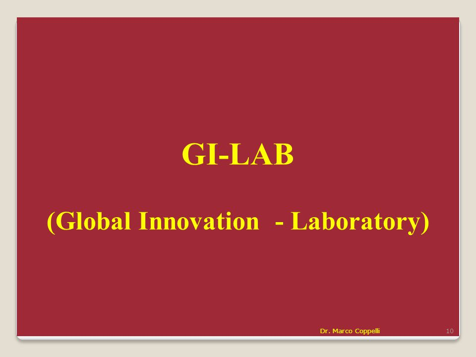 GI-LAB (Global Innovation - Laboratory) Dr. Marco Coppelli10