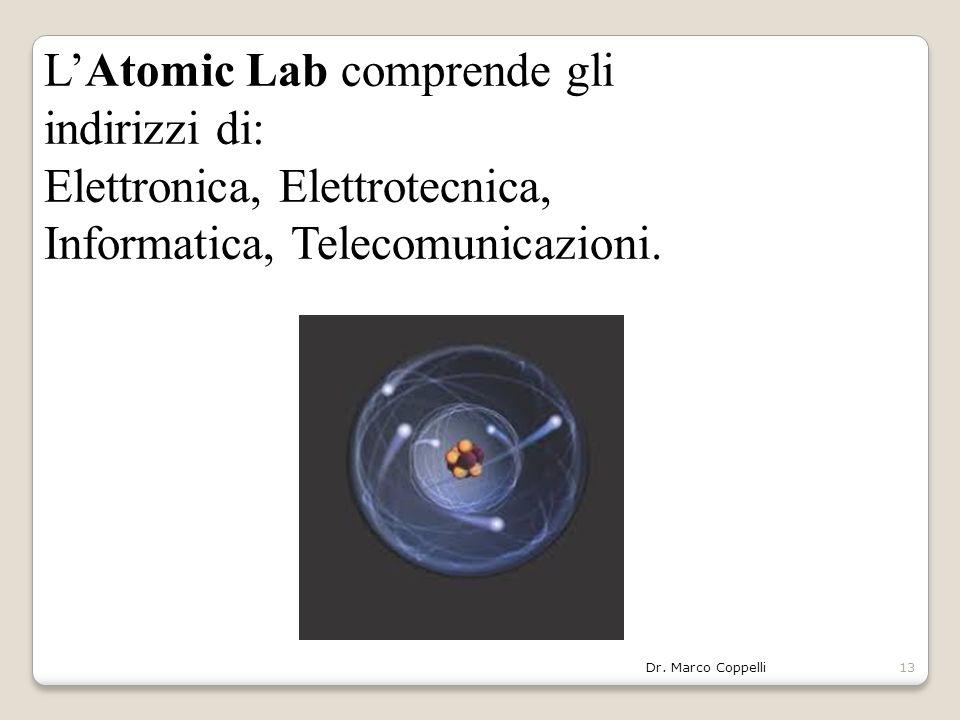 Dr. Marco Coppelli13 L'Atomic Lab comprende gli indirizzi di: Elettronica, Elettrotecnica, Informatica, Telecomunicazioni.