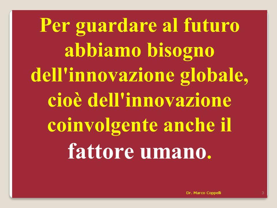 Per guardare al futuro abbiamo bisogno dell innovazione globale, cioè dell innovazione coinvolgente anche il fattore umano.
