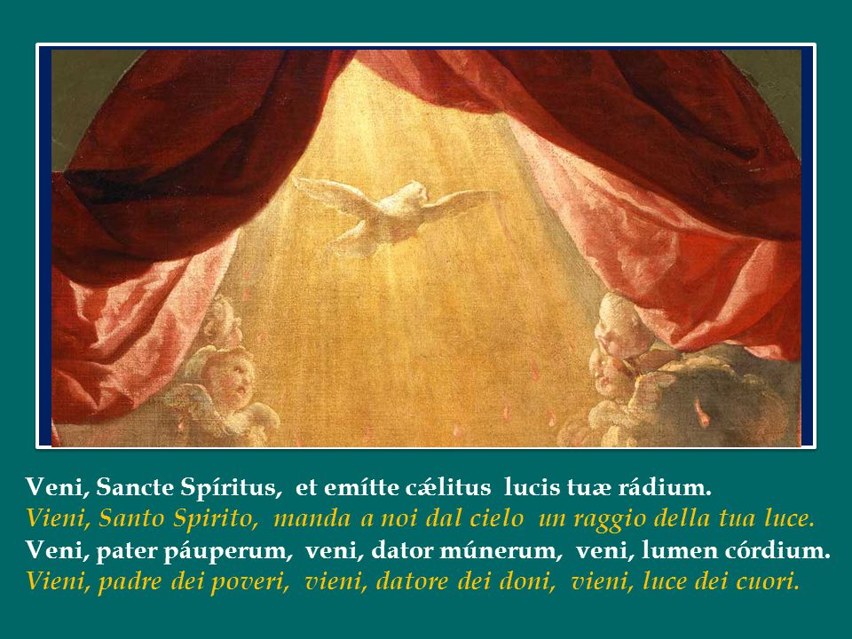 Veni, Sancte Spíritus, et emítte cǽlitus lucis tuæ rádium.