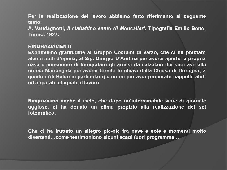 Per la realizzazione del lavoro abbiamo fatto riferimento al seguente testo: A. Vaudagnotti, Il ciabattino santo di Moncalieri, Tipografia Emilio Bono