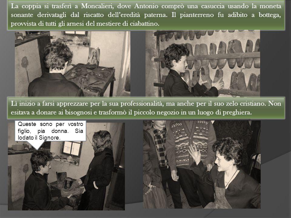 La coppia si trasferì a Moncalieri, dove Antonio comprò una casuccia usando la moneta sonante derivatagli dal riscatto dell'eredità paterna. Il piante