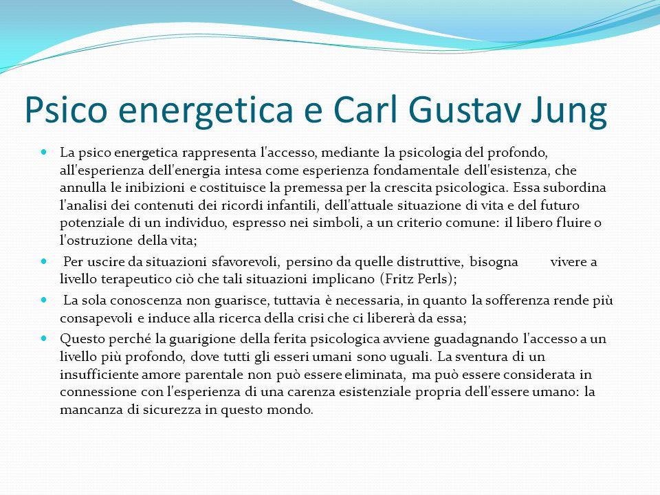 Psico energetica e Carl Gustav Jung La psico energetica rappresenta l'accesso, mediante la psicologia del profondo, all'esperienza dell'energia intesa