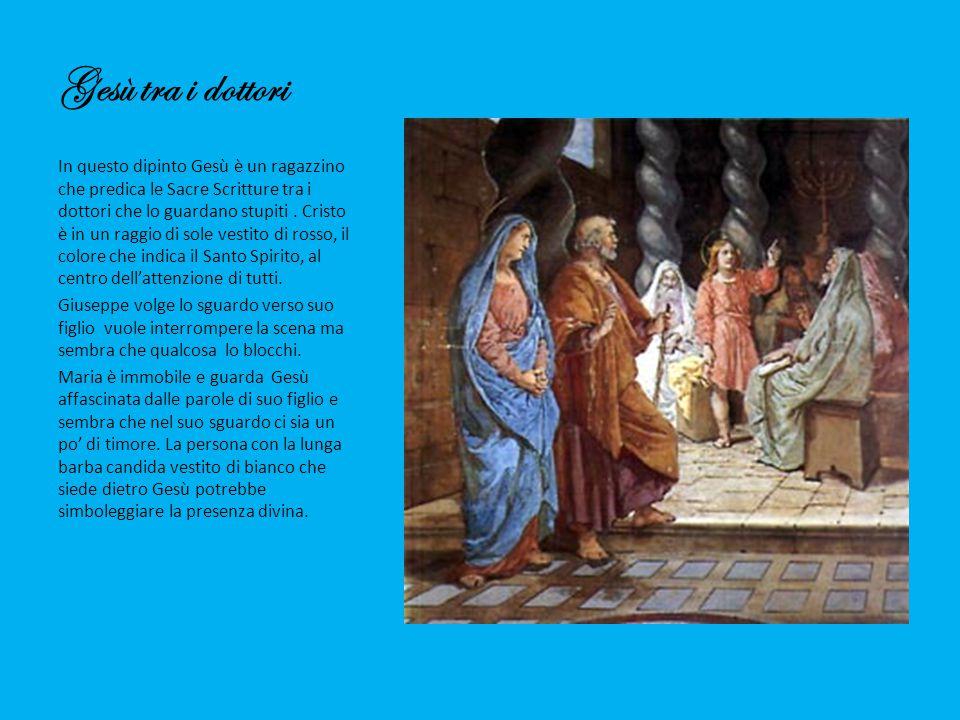 Gesù tra i dottori In questo dipinto Gesù è un ragazzino che predica le Sacre Scritture tra i dottori che lo guardano stupiti. Cristo è in un raggio d