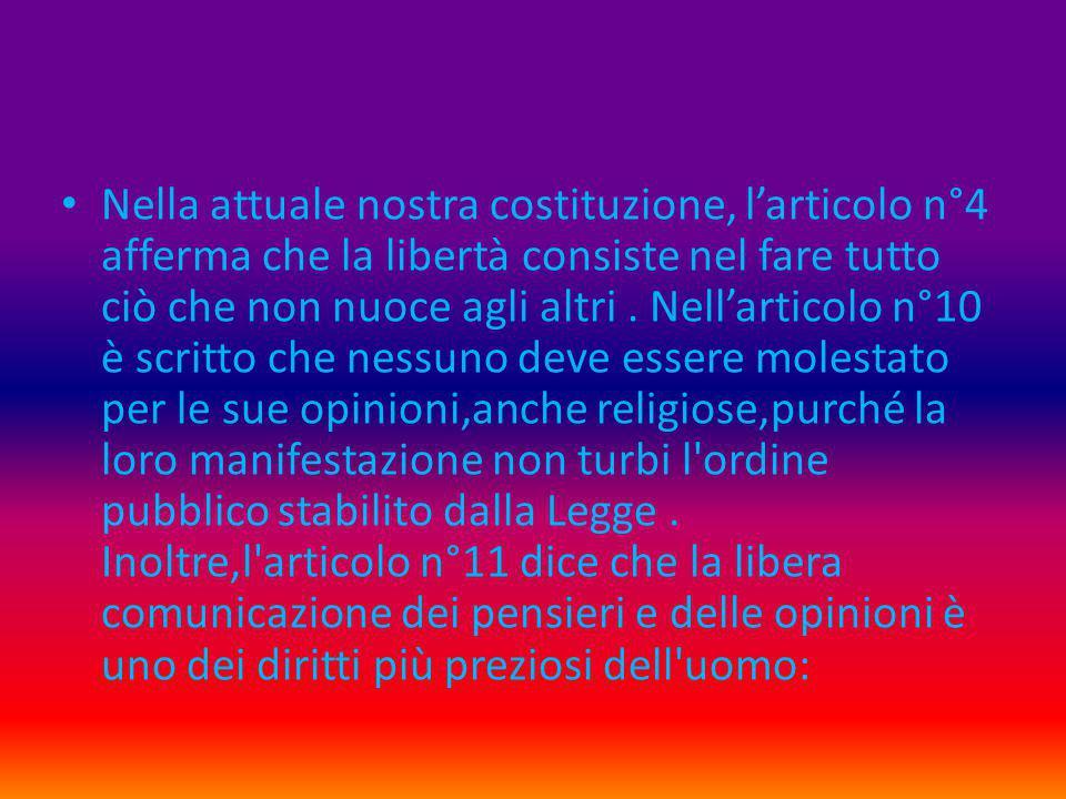 Nella attuale nostra costituzione, l'articolo n°4 afferma che la libertà consiste nel fare tutto ciò che non nuoce agli altri. Nell'articolo n°10 è sc