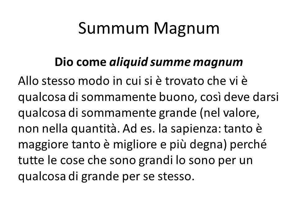 Summum Magnum Dio come aliquid summe magnum Allo stesso modo in cui si è trovato che vi è qualcosa di sommamente buono, così deve darsi qualcosa di sommamente grande (nel valore, non nella quantità.