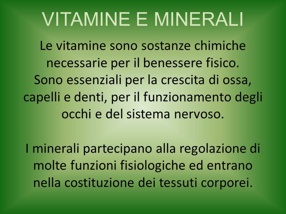 VITAMINE E MINERALI Le vitamine sono sostanze chimiche necessarie per il benessere fisico. Sono essenziali per la crescita di ossa, capelli e denti, p